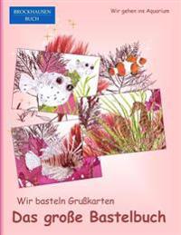 Brockhausen: Wir Basteln Grusskarten - Das Grosse Bastelbuch: Wir Gehen Ins Aquarium