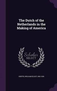 The Dutch of the Netherlands in the Making of America