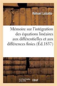 M moire Sur l'Int gration Des  quations Lin aires Aux Diff rentielles Et Aux Diff rences Finies