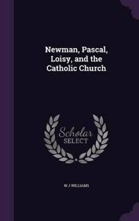 Newman, Pascal, Loisy, and the Catholic Church