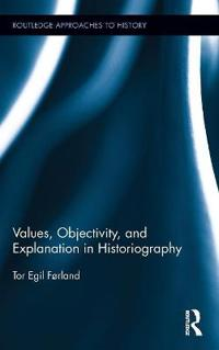 Values, Objectivity, and Explanation in Historiography
