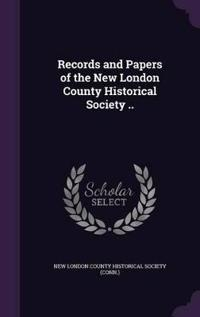 Records and Papers of the New London County Historical Society ..