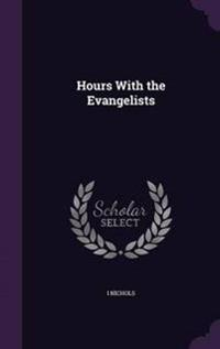 Hours with the Evangelists