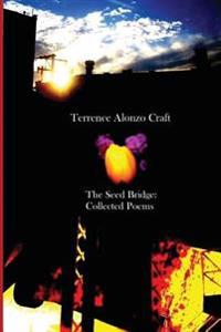 The Seed Bridge: Collected Poems