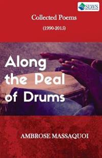 Along the Peal of Drums: Collected Poems (1990-2015)