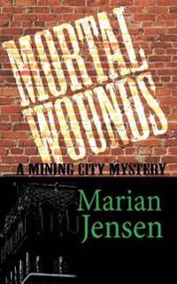 Mortal Wounds: A Mining City Mystery