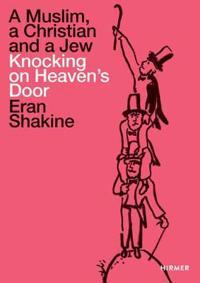 Eran Shakine: A Muslim, a Christian and a Jew Knocking on Heaven's Door