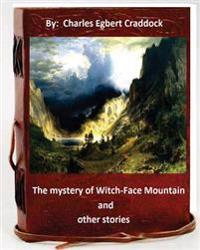 The Mystery of Witch-Face Mountain, and Other Stories.by: Charles Egbert Craddoc