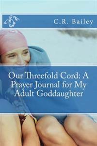 Our Threefold Cord: A Prayer Journal for My Adult Goddaughter
