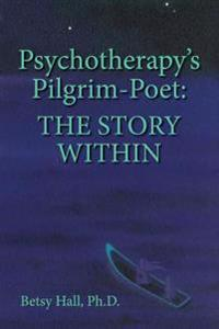 Psychotherapy's Pilgrim Poet: The Story Within