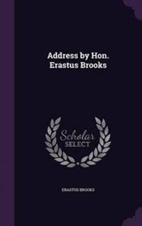 Address by Hon. Erastus Brooks