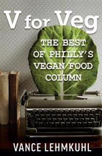 V for Veg: The Best of Philly's Vegan Food Column