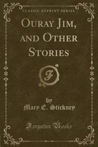 Ouray Jim, and Other Stories (Classic Reprint)