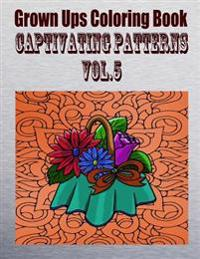Grown Ups Coloring Book Captivating Patterns Vol. 5 Mandalas
