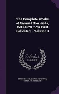 The Complete Works of Samuel Rowlands, 1598-1628, Now First Collected .. Volume 3