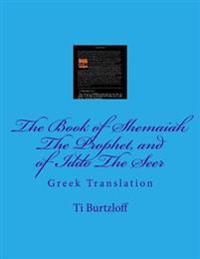 The Book of Shemaiah the Prophet, and of Iddo the Seer: Greek Translation