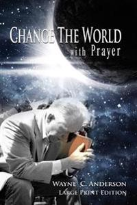 Change the World with Prayer Large Print Edition: A Captivating Look at the Lord's Prayer