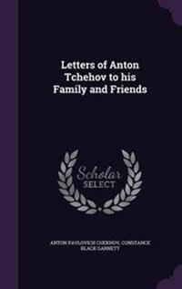 Letters of Anton Tchehov to His Family and Friends