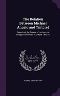 The Relation Between Michael Angelo and Tintoret