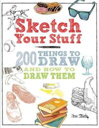 Sketch your stuff - 200 things to draw and how to draw them
