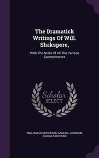The Dramatick Writings of Will. Shakspere