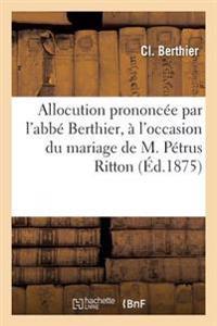 Allocution Prononc�e � l'Occasion Du Mariage de M. P�trus Ritton Avec Mlle St�phanie Charvet