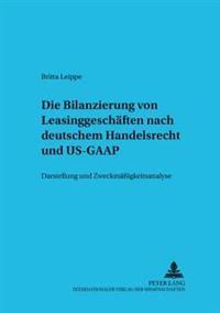 Die Bilanzierung Von Leasinggeschaeften Nach Deutschem Handelsrecht Und Us-GAAP: Darstellung Und Zweckmaeßigkeitsanalyse