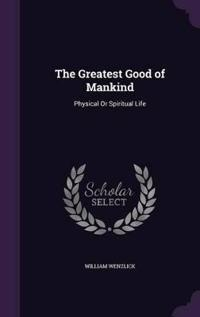 The Greatest Good of Mankind