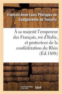 � Sa Majest� l'Empereur Des Fran�ais, Roi d'Italie, Et Protecteur de la Conf�d�ration Du Rhin