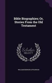 Bible Biographies; Or, Stories from the Old Testament