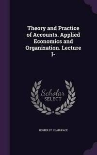 Theory and Practice of Accounts. Applied Economics and Organization. Lecture I-