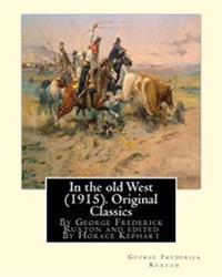 In the Old West (1915). by George Frederick Ruxton (Original Classics): Edited by Horace Kephart (Kephart, Horace, 1862-1931)