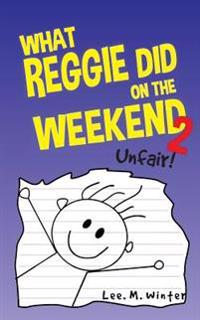 What Reggie Did on the Weekend 2: Unfair!
