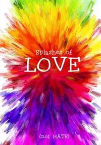 Splashes of Love (Not Hate) - A Journal