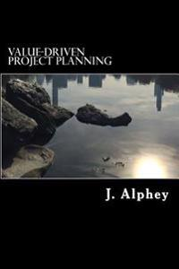 Value-Driven Project Planning: A Practical Guide to Maximising the Value from Project Planning in an Uncertain World.