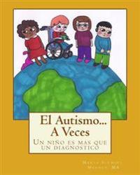 El Autismo...a Veces: Un Nino Es Mas Que Un Diagnostico