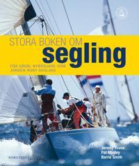 Stora boken om segling  : en nödvändig bok för alla seglare, från nybörjare till jorden runt-seglare