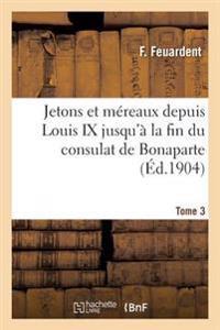 Jetons Et Mereaux Depuis Louis IX Jusqu'a La Fin Du Consulat de Bonaparte. Tome 3
