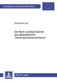 Der Bank Lending Channel Des Geldpolitischen Transmissionsmechanismus