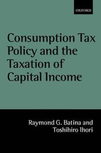 Comsumption Tax Policy and the Taxation of Capital Income