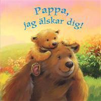 Pappa, jag älskar dig!