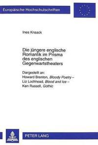 Die Juengere Englische Romantik Im Prisma Des Englischen Gegenwartstheaters: Dargestellt An: Howard Brenton, Bloody Poetry - Liz Lochhead, Blood and I