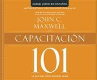 Capacitacion 101 (Equipping 101): Lo Que Todo Lider Necesita Saber (What Every Leader Needs to Know)