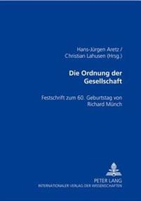 Die Ordnung Der Gesellschaft: Festschrift Zum 60. Geburtstag Von Richard Muench