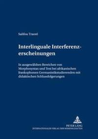 Interlinguale Interferenzerscheinungen: In Ausgewaehlten Bereichen Von Morphosyntax Und Text Bei Afrikanischen Frankophonen Germanistikstudierenden Mi