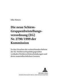 Die Neue Schirm- Gruppenfreistellungsverordnung (Eg) NR. 2790/1999 Der Kommission: Zu Den Ursachen Der Weitreichenden Reform Der Eg-Wettbewerbspolitik