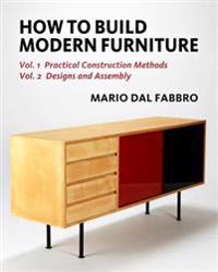 How to Build Modern Furniture: Vol. 1: Practical Construction Methods, Vol. 2: Designs and Assembly