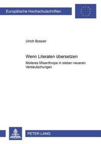 """Wenn Literaten Uebersetzen: Molieres """"Misanthrope"""" in Sieben Neueren Verdeutschungen"""