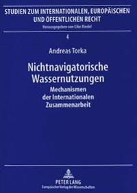 Nichtnavigatorische Wassernutzungen: Mechanismen Der Internationalen Zusammenarbeit. Von Der Konfrontation Ueber Die Kooperation Zu Koadministrativen