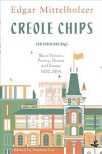 Creole Chips and Other Writings: Short Fiction, Poetry, Drama and Essays, 1937-1954